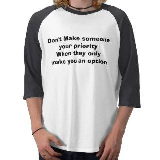 Dont Make someone your priorityWhen they only Tee Shirt