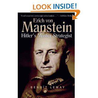 ERICH VON MANSTEIN: Hitlers Master Strategist: Benoit Lemay