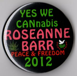 Roseanne Barr Campaign Button Pin 2012 Peace Freedom Party Cannabis