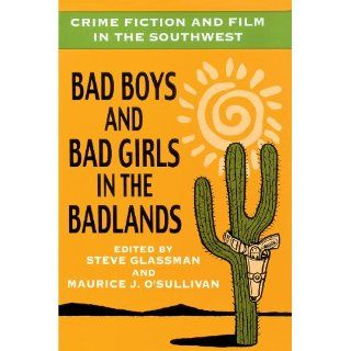 Crime Fiction and Film in the Southwest: Bad Boys and Bad Girls in the