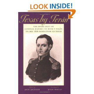 Texas by Terán The Diary Kept by General Manuel de Mier y Terán on
