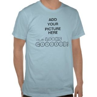 Oh it Looks Good T Shirt