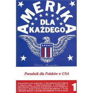 Ameryka dla kazdego, czyli poradnik dla Polakow w USA Vol. I (Polish
