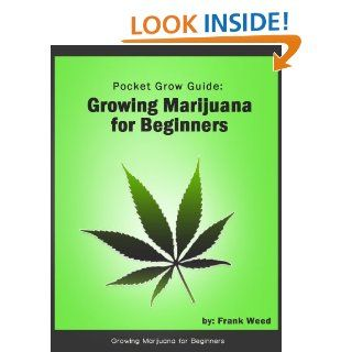Pocket Grow Guide: Growing Marijuana for Beginners: Frank Weed:
