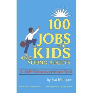 100 Jobs for Kids & Young Adults    A Self Empowerment Tool: Eva