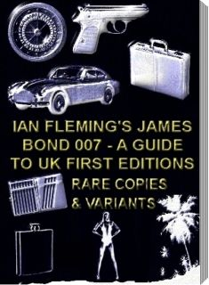 IAN FLEMING JAMES BOND 007 FIRST EDITION GUIDE TO RARE VALUABLE BOOKS