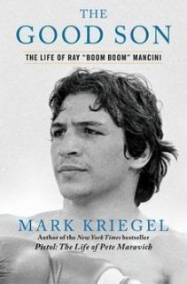 Good Son The Life of Ray Boom Boom Mancini by Mark Kriegel Hardcover