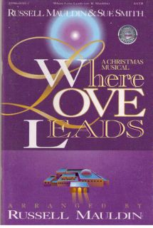 Where Love Leads A Christmas Musical Russell Mauldin