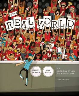 The Real World An Introduction to Sociology by Jill Stein and Kerry