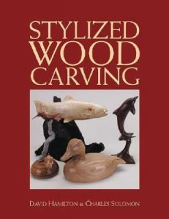 The Art of Stylized Wood Carving by David Hamilton and Charles Solomon