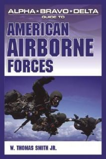 Alpha Bravo Delta Guide to American Airborne Forces by W. Thomas Smith
