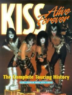 Kiss Alive Forever The Complete Touring History by Curt Gooch, Jess