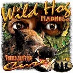 Hunting T Shirt Wild Hog Madness There Aint No Cure Tee