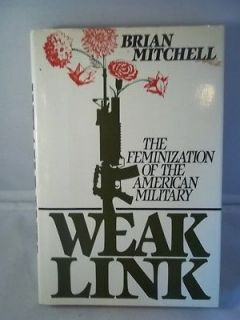 Weak Link Feminization of the American Military   Brian Mitchell 1989