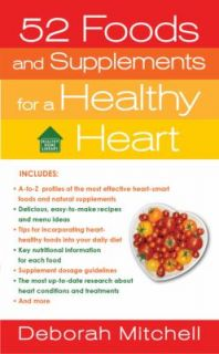 52 Foods and Supplements for a Healthy Heart by Debby Mitchell (2010