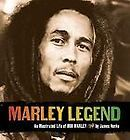 Marley Legend  An Illustrated Life of Bob Marley by James Henke (2006