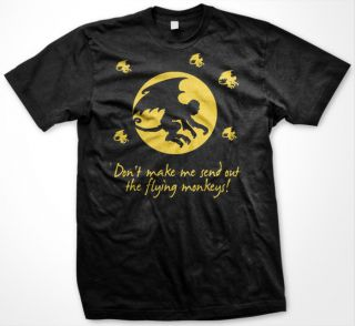 Flying Monkeys T Shirt Dont make me send out funny wizard of oz
